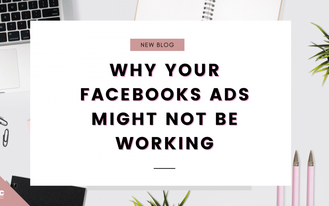 Why Your Facebook Ads Might Not Be Working
