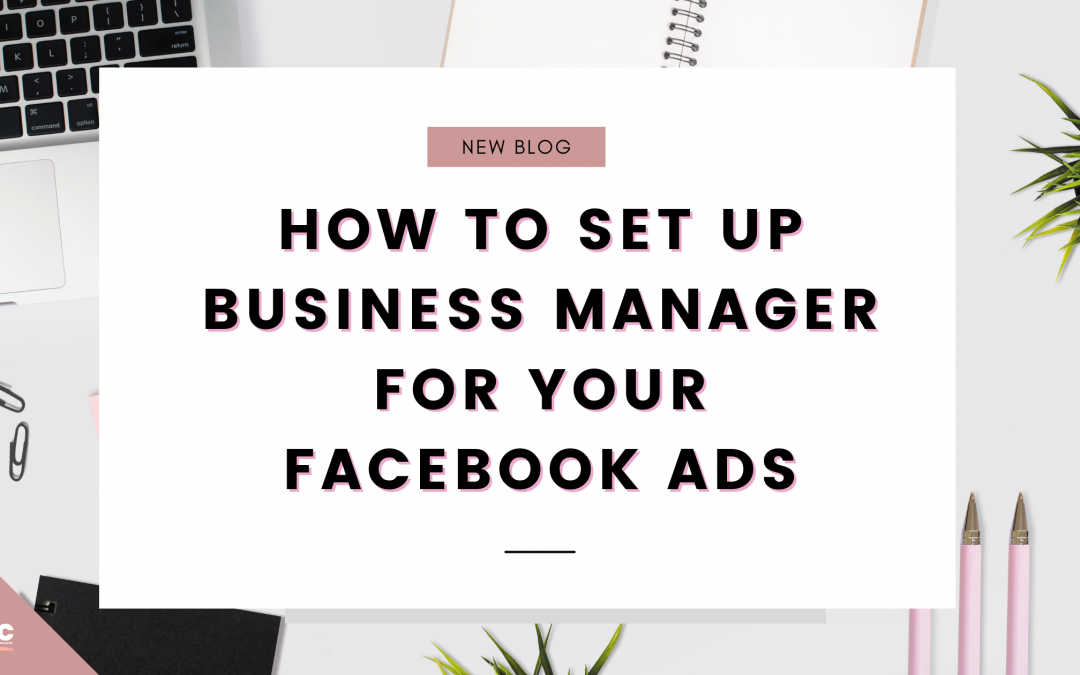 How To Set Up Business Manager For Your Facebook Ads