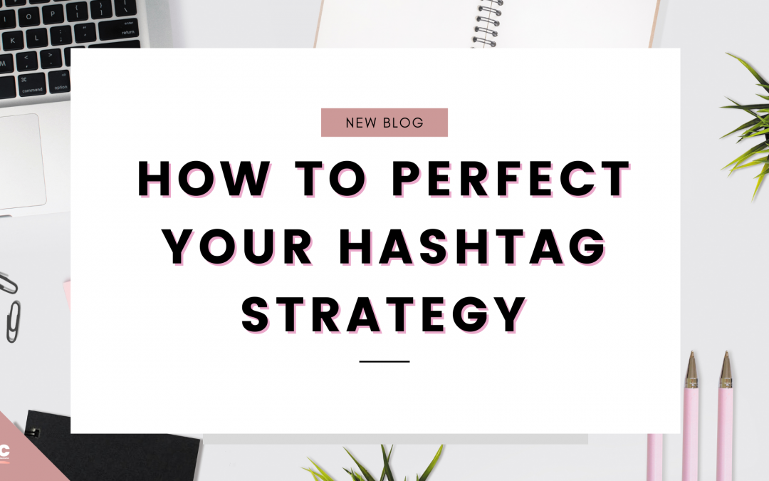 How To Perfect Your Hashtag Strategy