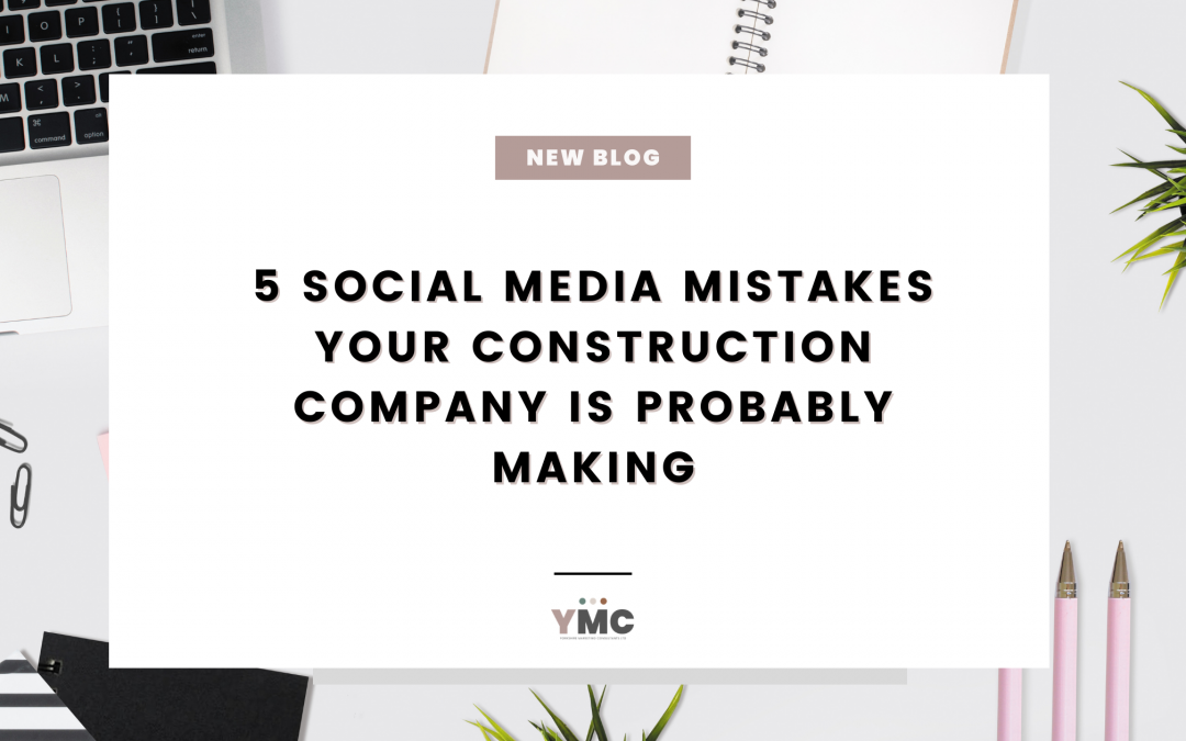 5 Social Media Mistakes Your Construction Company Is Probably Making